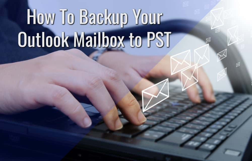 How To Download All Your Email and Backup Your Outlook Mailbox to PST