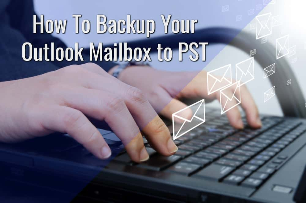 Backup Outlook Mailbox to PST